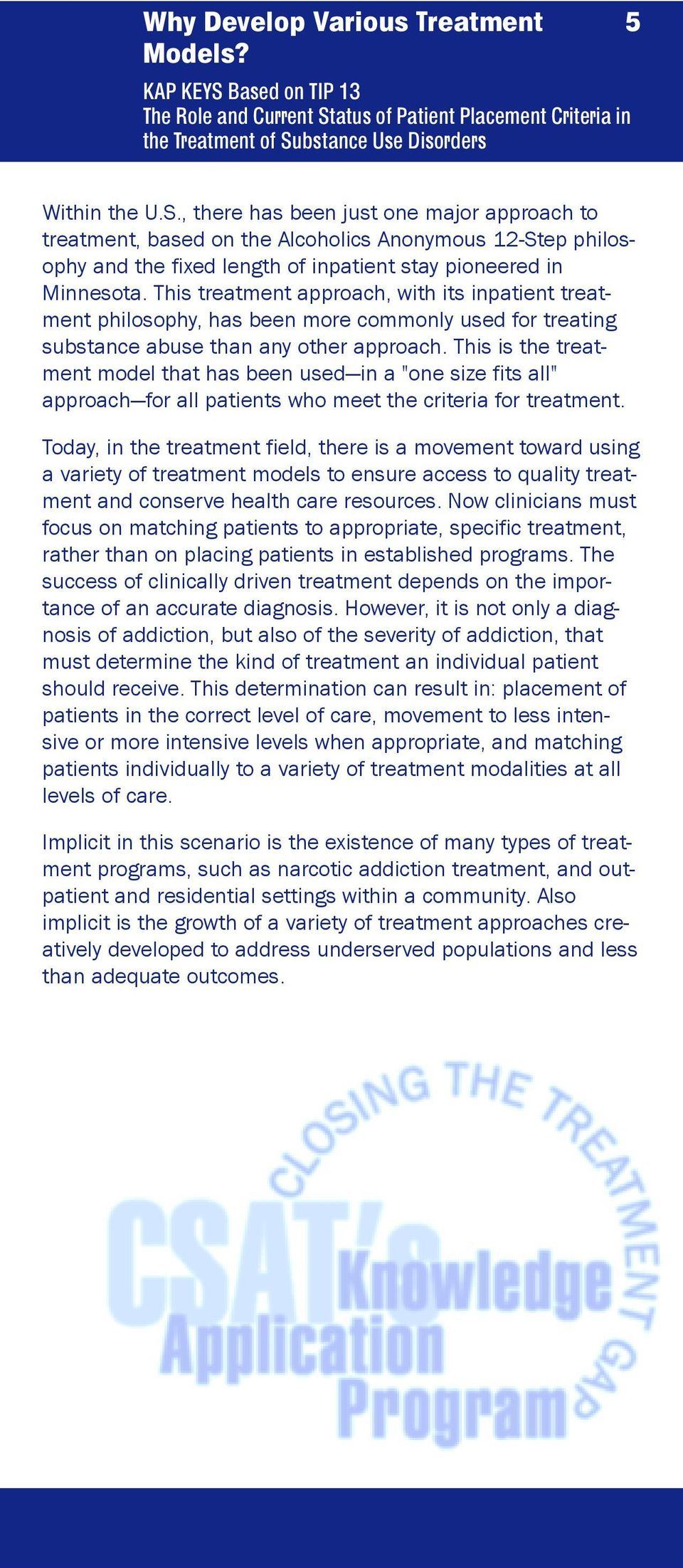 This treatment approach, with its inpatient treatment philosophy, has been more commonly used for treating substance abuse than any other approach.