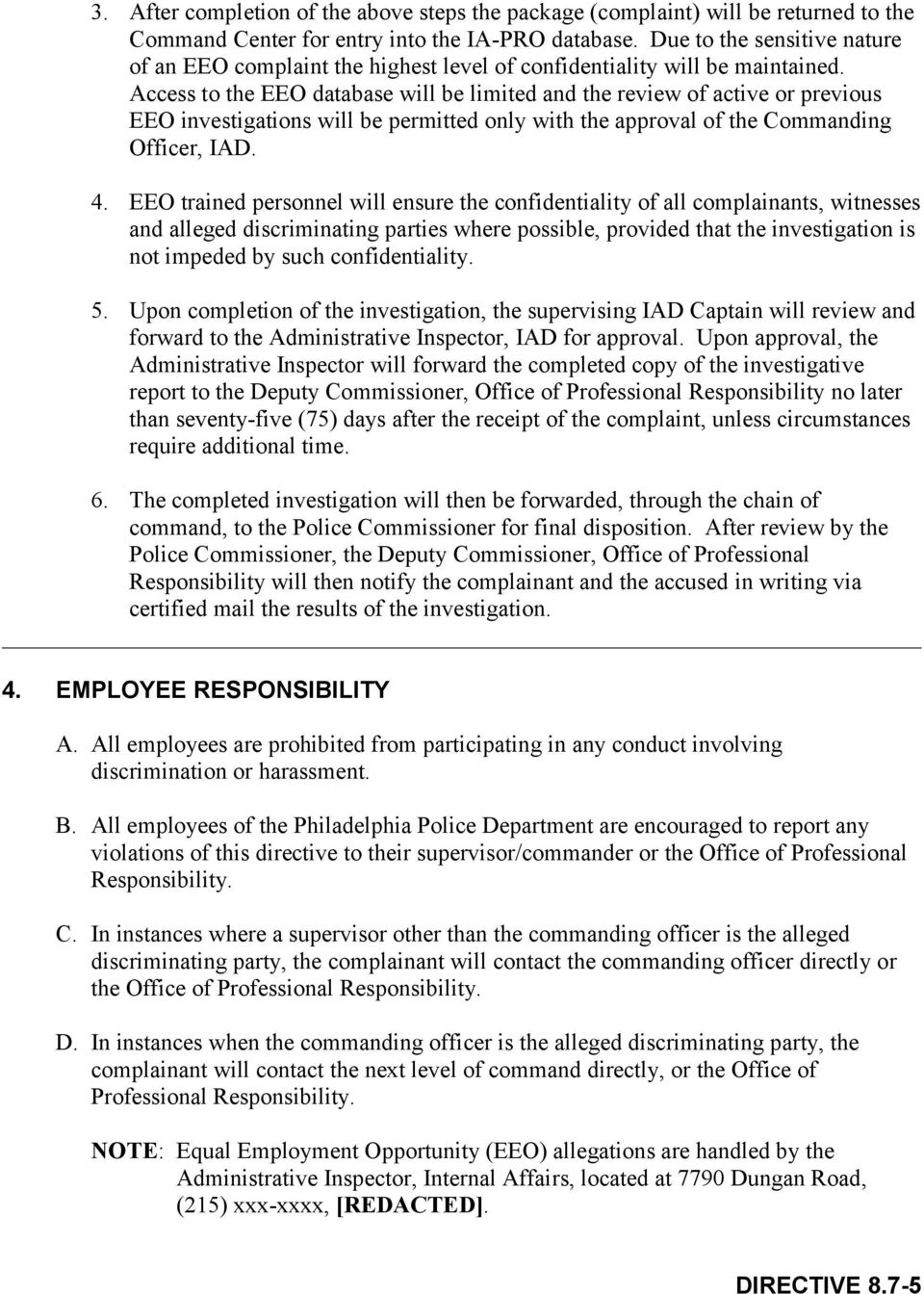 Access to the EEO database will be limited and the review of active or previous EEO investigations will be permitted only with the approval of the Commanding Officer, IAD. 4.