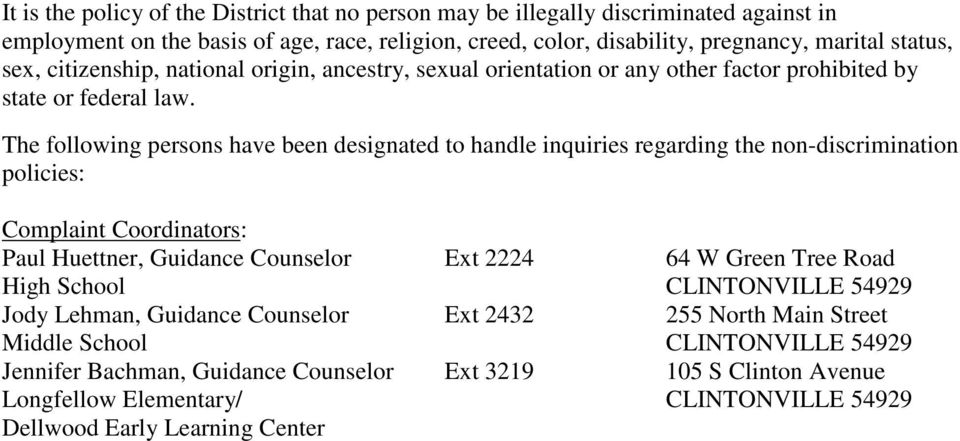 The following persons have been designated to handle inquiries regarding the non-discrimination policies: Complaint Coordinators: Paul Huettner, Guidance Counselor Ext 2224 64 W Green Tree
