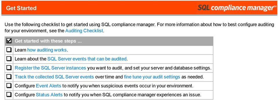 Learn abut the SQL Server events that can be audited. Register the SQL Server instances yu want t audit, and set yur server and database settings.
