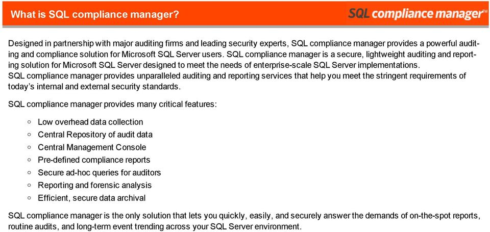 SQL cmpliance manager is a secure, lightweight auditing and reprting slutin fr Micrsft SQL Server designed t meet the needs f enterprise-scale SQL Server implementatins.