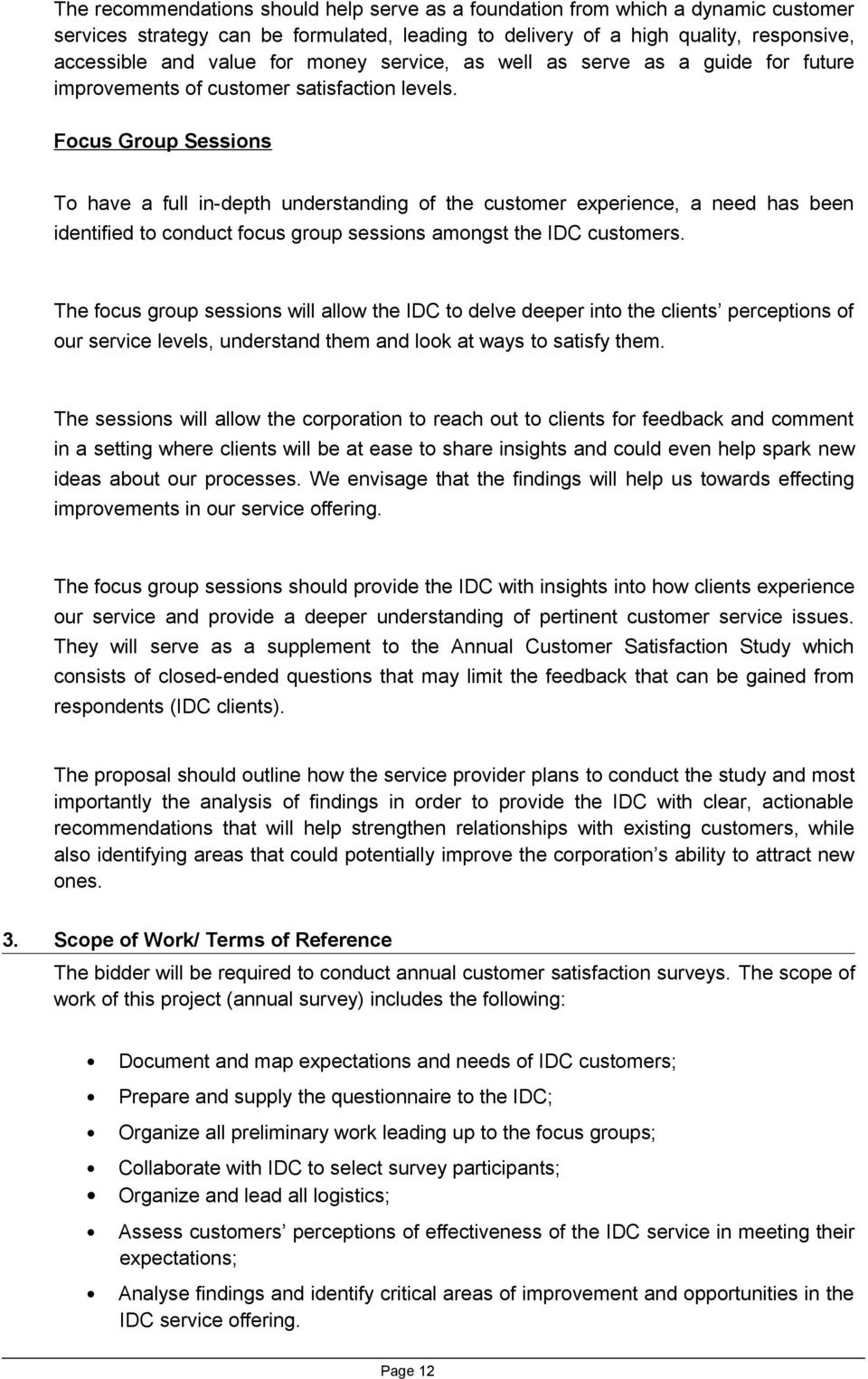 Focus Group Sessions To have a full in-depth understanding of the customer experience, a need has been identified to conduct focus group sessions amongst the IDC customers.