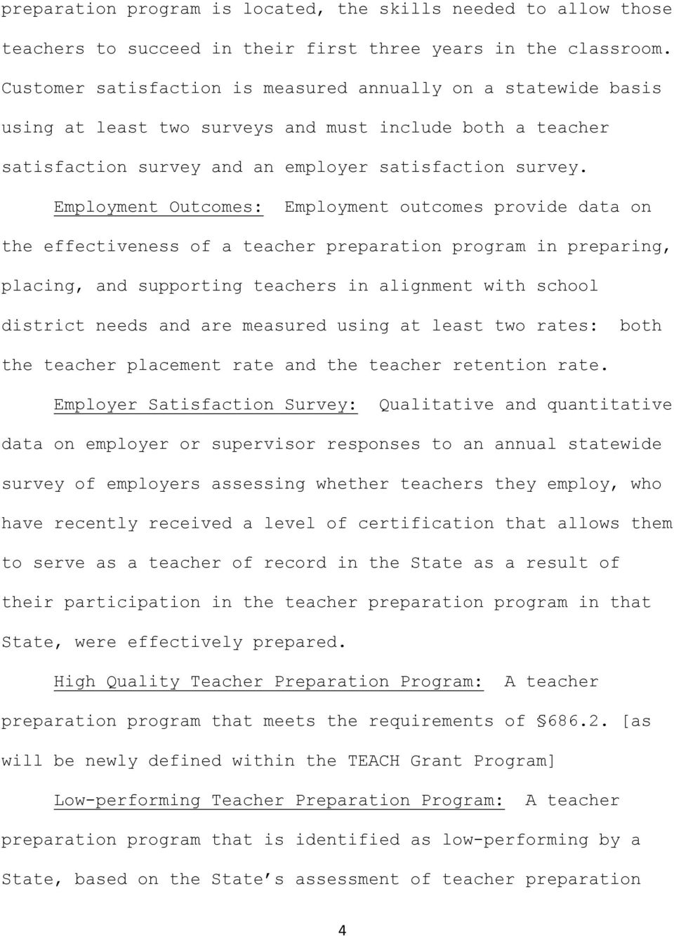 Employment Outcomes: Employment outcomes provide data on the effectiveness of a teacher preparation program in preparing, placing, and supporting teachers in alignment with school district needs and
