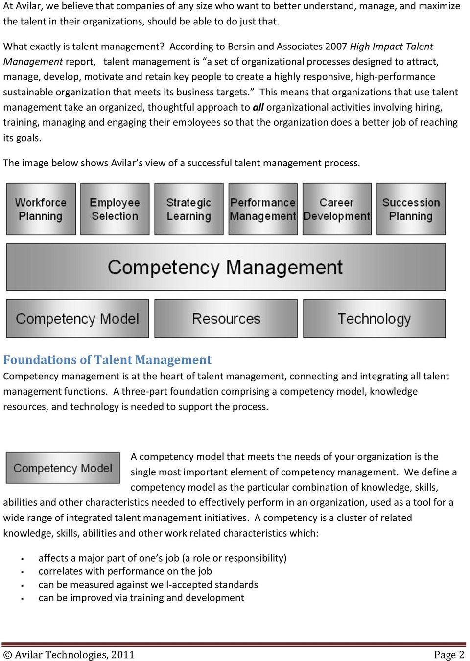 According to Bersin and Associates 2007 High Impact Talent Management report, talent management is a set of organizational processes designed to attract, manage, develop, motivate and retain key
