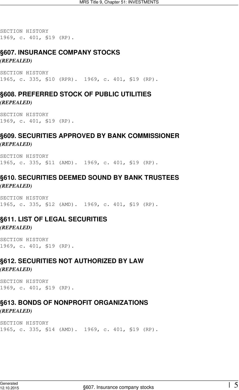 SECURITIES DEEMED SOUND BY BANK TRUSTEES 1965, c. 335, 12 (AMD). 611. LIST OF LEGAL SECURITIES 612.