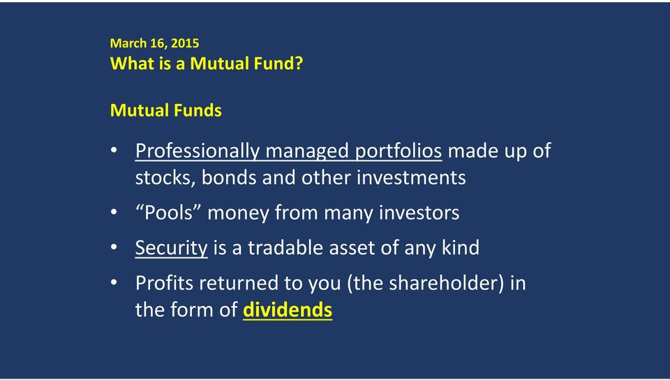 bonds and other investments Pools money from many investors