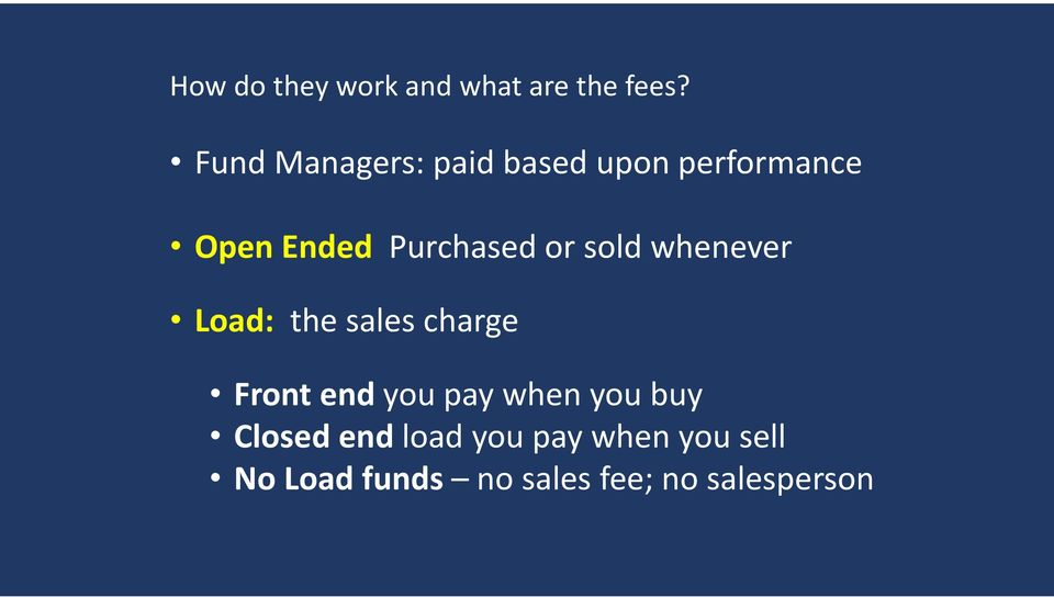 or sold whenever Load: the sales charge Front end you pay when
