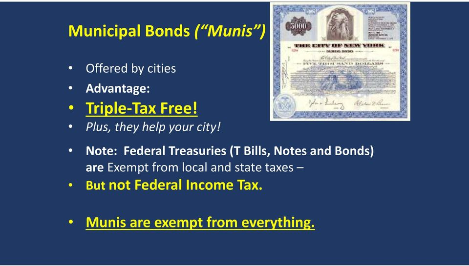 Note: Federal Treasuries (T Bills, Notes and Bonds) are Exempt