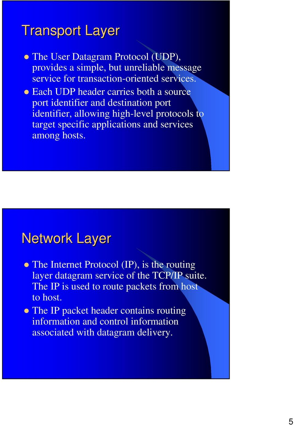 applications and services among hosts. Network Layer The Internet Protocol (IP), is the routing layer datagram service of the TCP/IP suite.