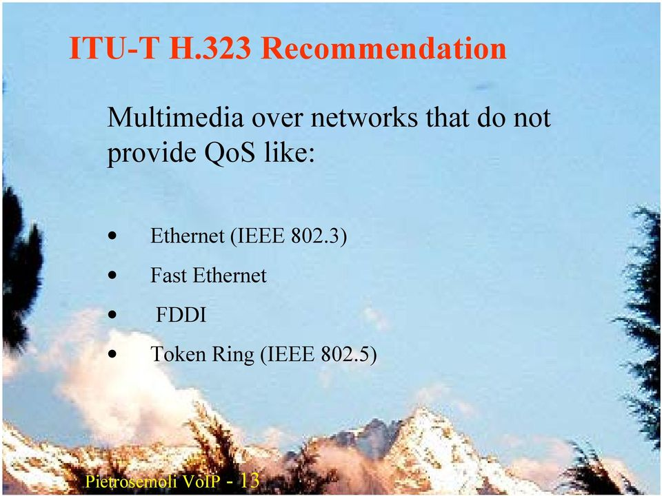 do not provide QoS like: Ethernet (IEEE 802.