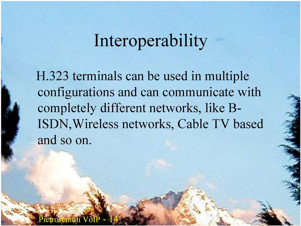 can communicate with completely different networks, like