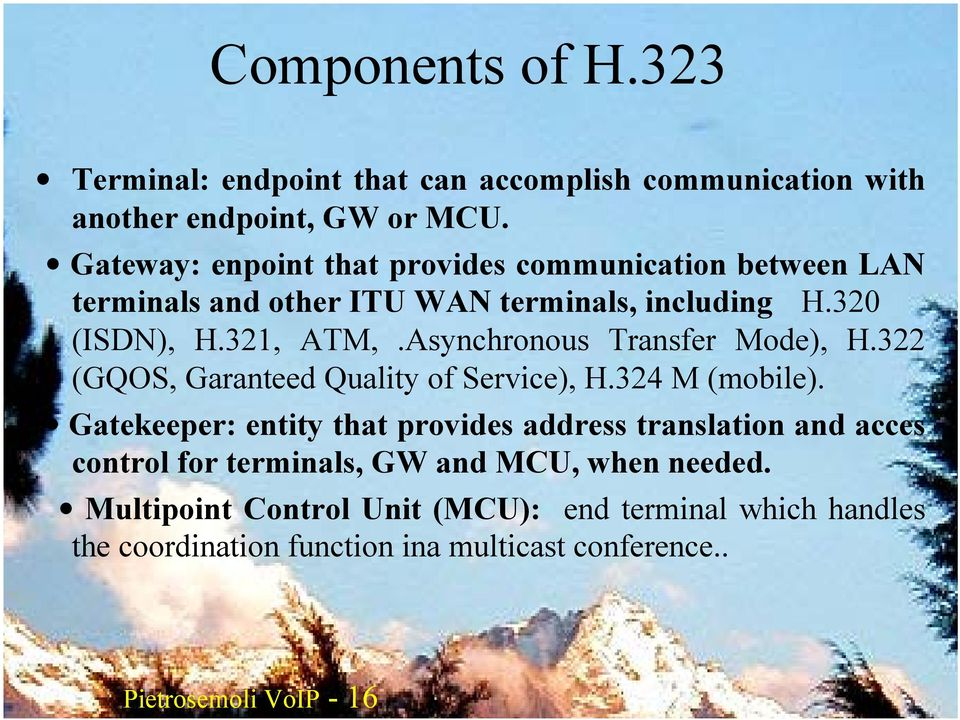 Asynchronous Transfer Mode), H.322 (GQOS, Garanteed Quality of Service), H.324 M (mobile).
