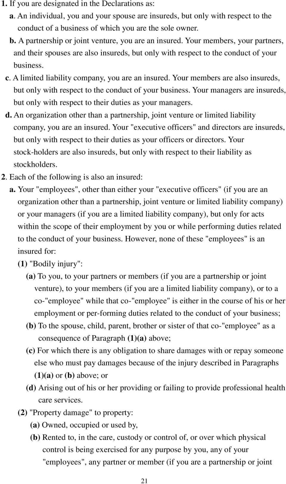 Your members are also insureds, but only with respect to the conduct of your business. Your managers are insureds, but only with respect to their du