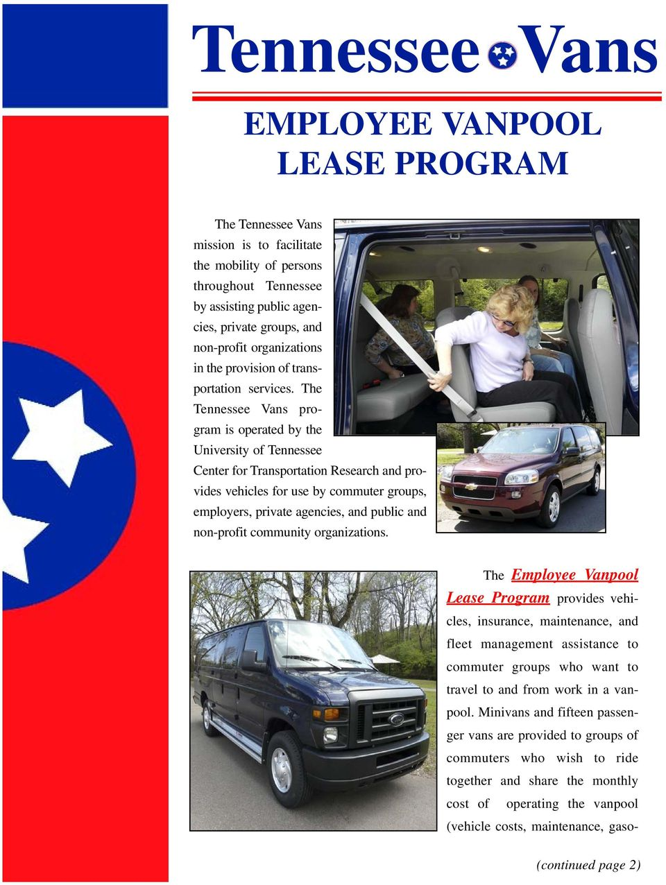 The Tennessee Vans program is operated by the University of Tennessee Center for Transportation Research and provides vehicles for use by commuter groups, employers, private agencies, and public and