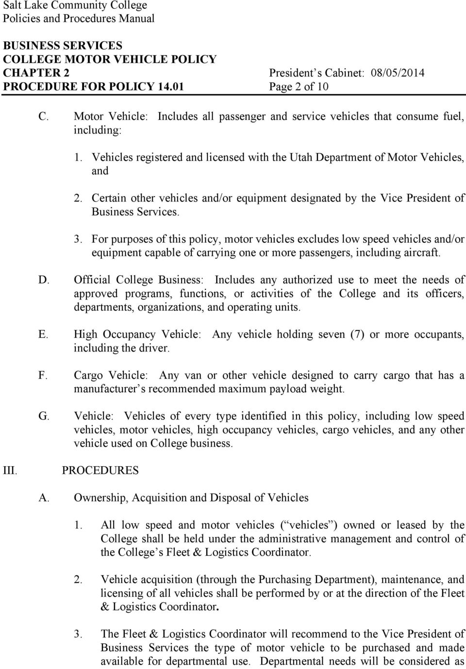 For purposes of this policy, motor vehicles excludes low speed vehicles and/or equipment capable of carrying one or more passengers, including aircraft. D.
