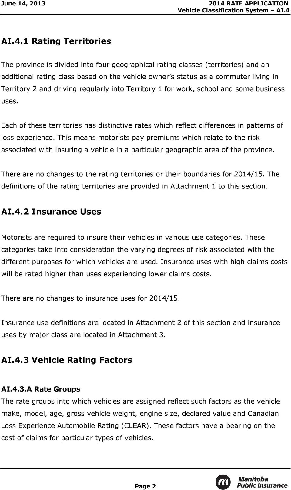 This means motorists pay premiums which relate to the risk associated with insuring a vehicle in a particular geographic area of the province.