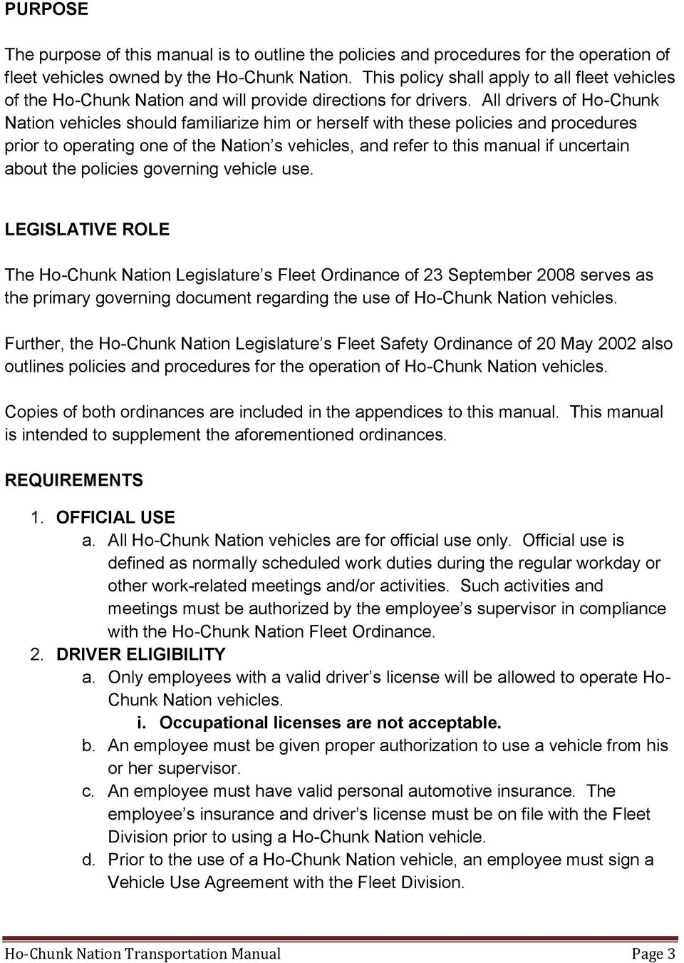 All drivers of Ho-Chunk Nation vehicles should familiarize him or herself with these policies and procedures prior to operating one of the Nation s vehicles, and refer to this manual if uncertain