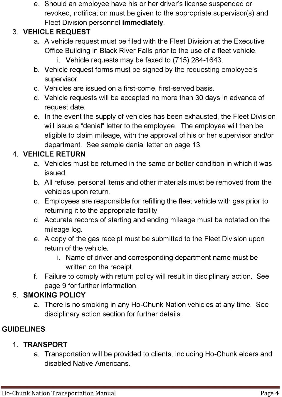 b. Vehicle request forms must be signed by the requesting employee s supervisor. c. Vehicles are issued on a first-come, first-served basis. d.