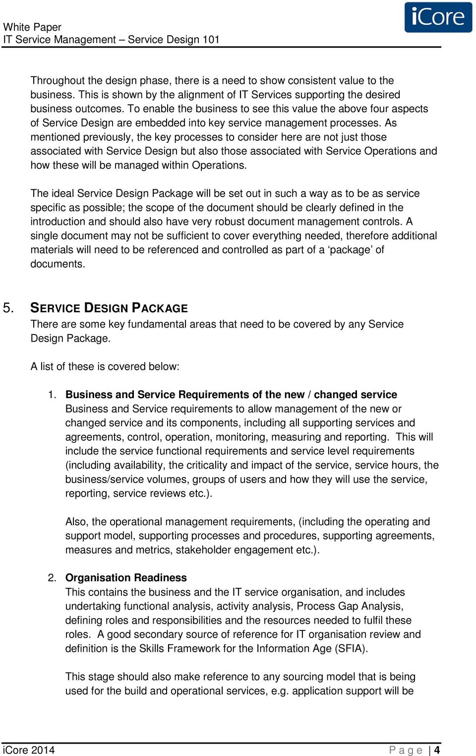 As mentioned previously, the key processes to consider here are not just those associated with Service Design but also those associated with Service Operations and how these will be managed within