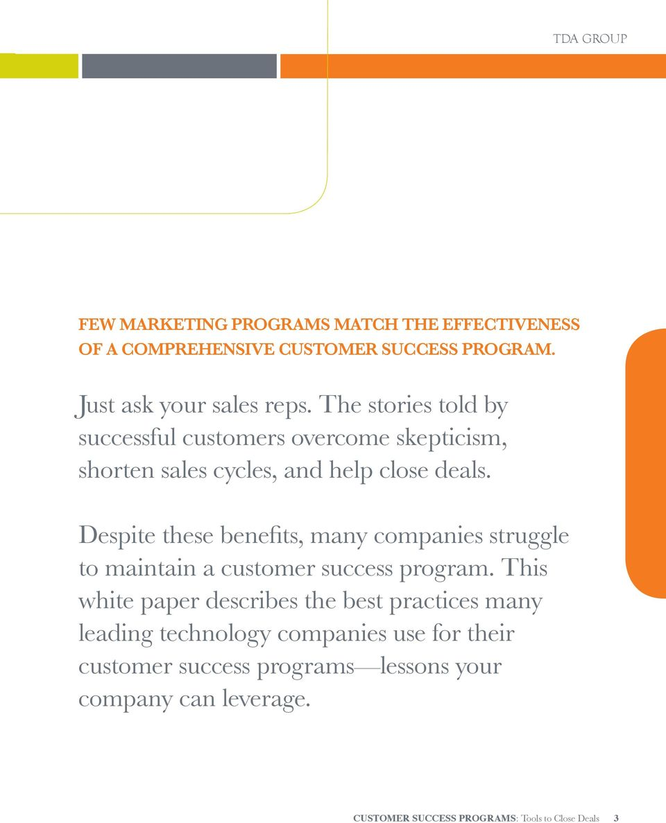 Despite these benefits, many companies struggle to maintain a customer success program.