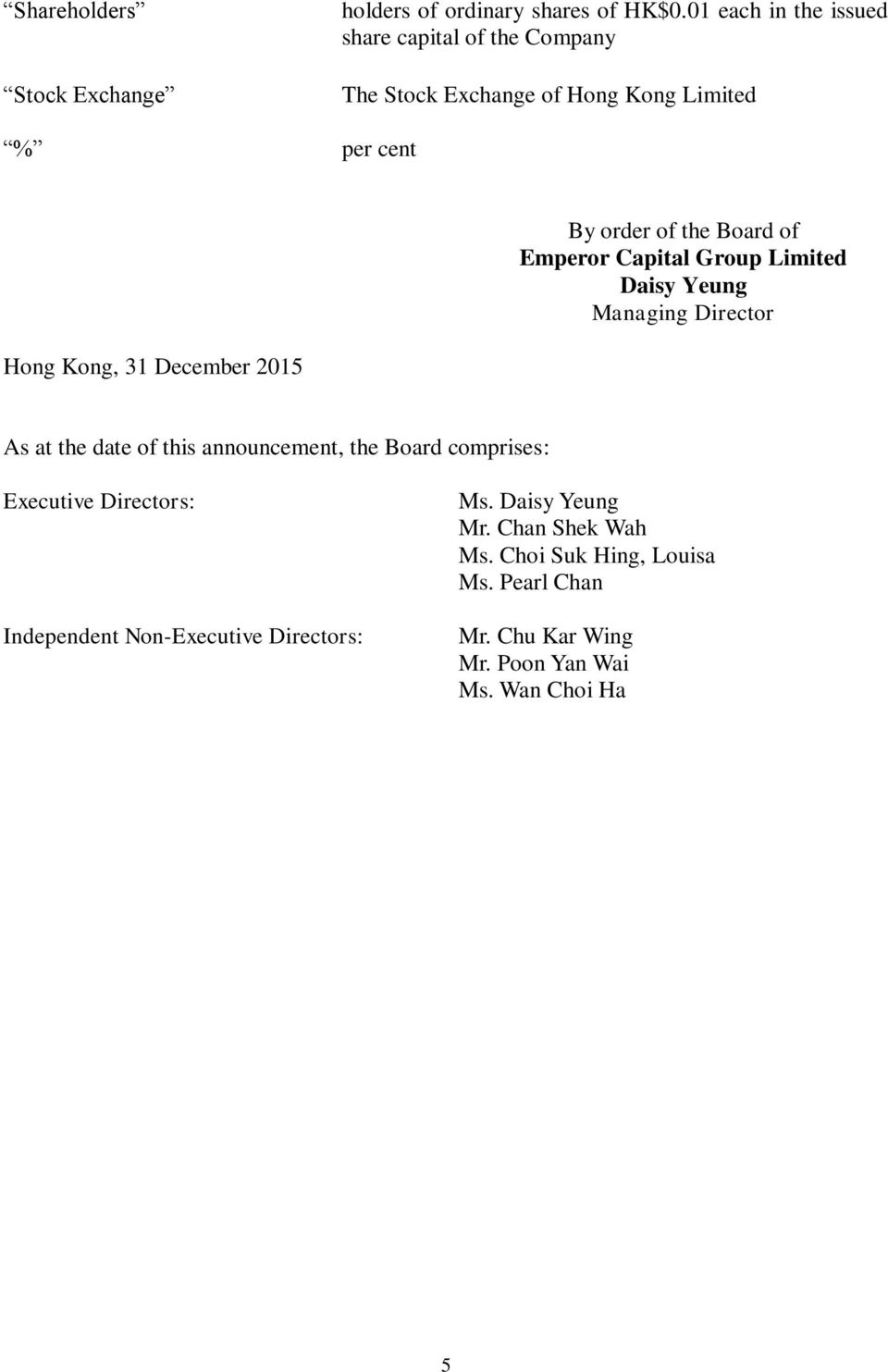Emperor Capital Group Limited Daisy Yeung Managing Director Hong Kong, 31 December 2015 As at the date of this announcement, the