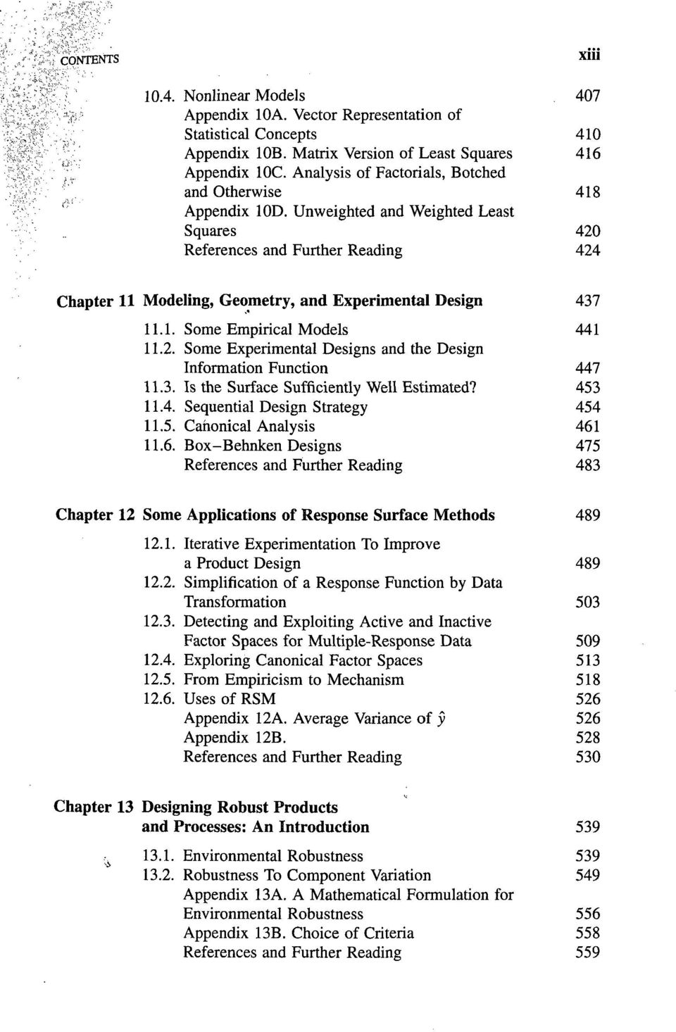 Unweighted and Weighted Least Squares 420 References and Further Reading 424 Chapter 11 Modeling, Geometry, and Experimental Design 437 11.1. Some Empirical Models 441 11.2. Some Experimental Designs and the Design Information Function 447 11.