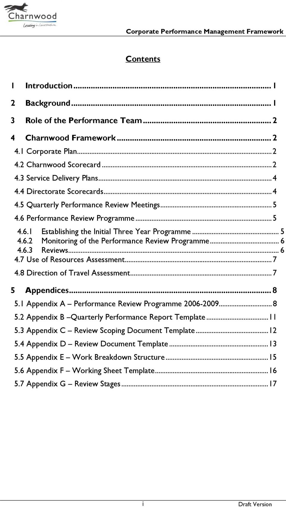 .. 6 4.6.3 Reviews... 6 4.7 Use of Resources Assessment...7 4.8 Direction of Travel Assessment...7 5 Appendices... 8 5.1 Appendix A Performance Review Programme 2006-2009...8 5.2 Appendix B Quarterly Performance Report Template.