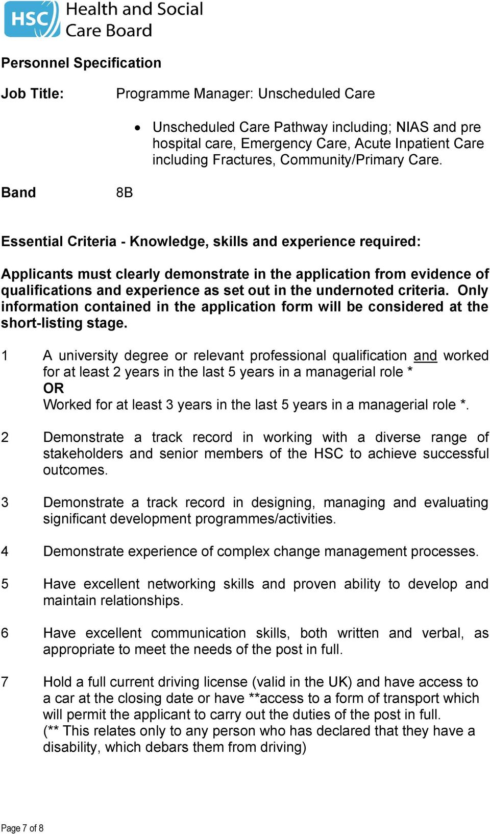 Band 8B Essential Criteria - Knowledge, skills and experience required: Applicants must clearly demonstrate in the application from evidence of qualifications and experience as set out in the