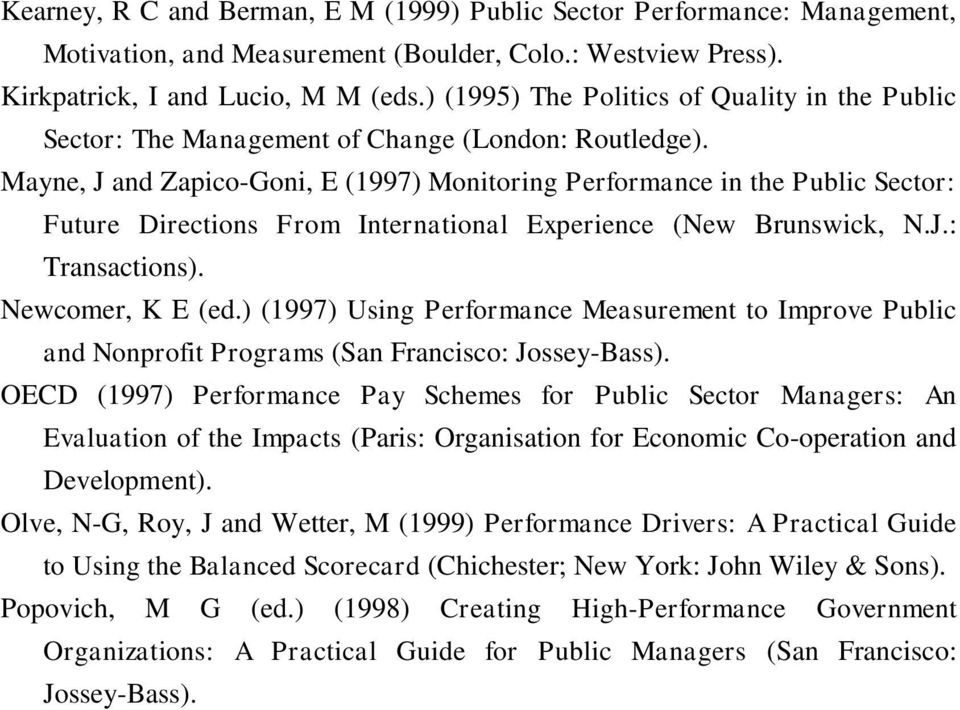 Mayne, J and Zapico-Goni, E (1997) Monitoring Performance in the Public Sector: Future Directions From International Experience (New Brunswick, N.J.: Transactions). Newcomer, K E (ed.