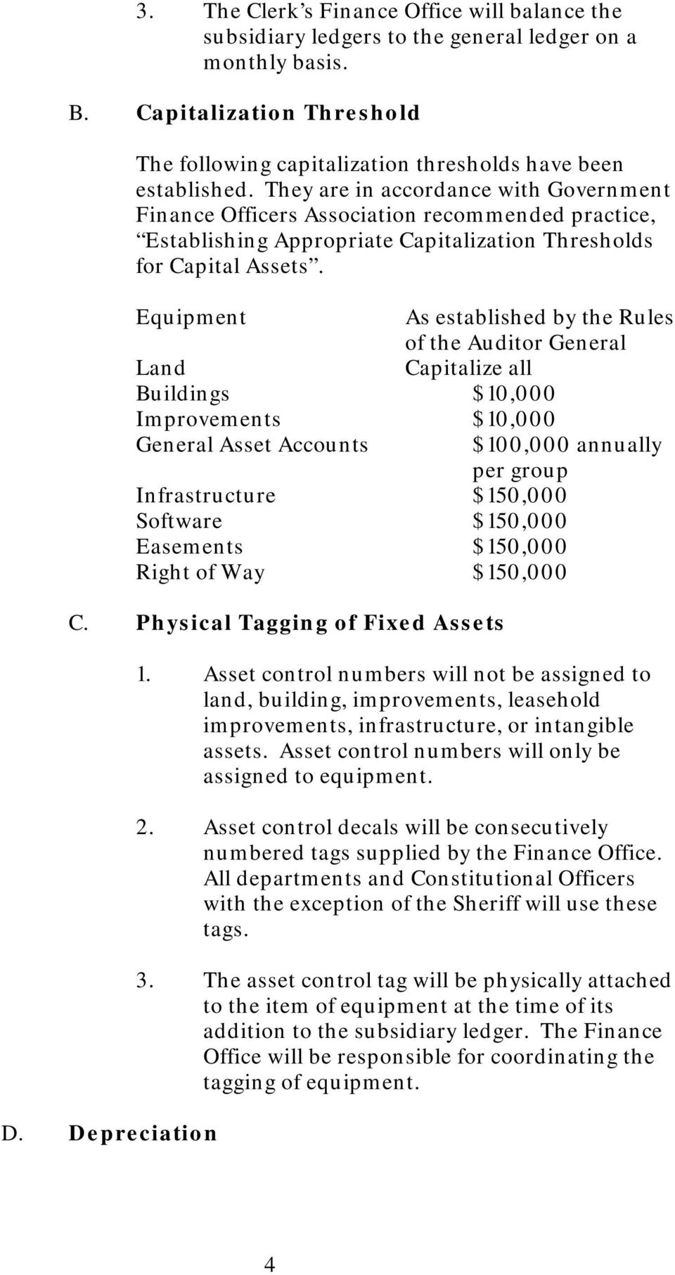 Equipment As established by the Rules of the Auditor General Land Capitalize all Buildings $10,000 Improvements $10,000 General Asset Accounts $100,000 annually per group Infrastructure $150,000
