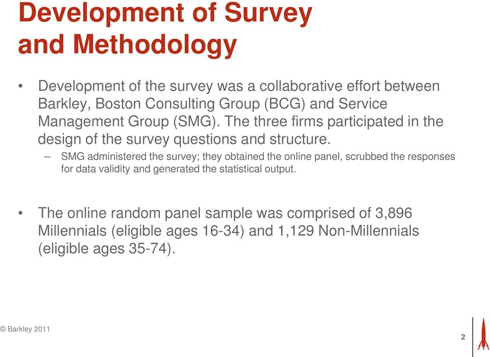 SMG administered the survey; they obtained the online panel, scrubbed the responses for data validity and generated the statistical