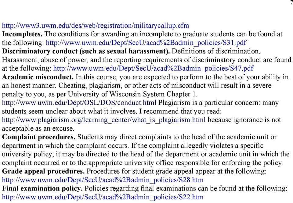 Harassment, abuse of power, and the reporting requirements of discriminatory conduct are found at the following: http://www.uwm.edu/dept/secu/acad%2badmin_policies/s47.pdf Academic misconduct.
