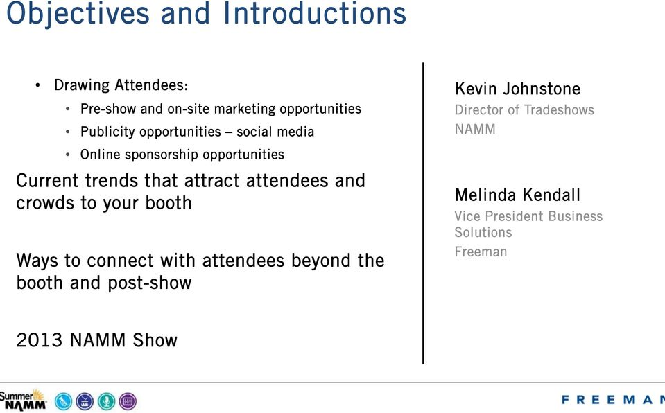 opportunities Current trends that attract attendees and crowds to your booth Ways to connect with