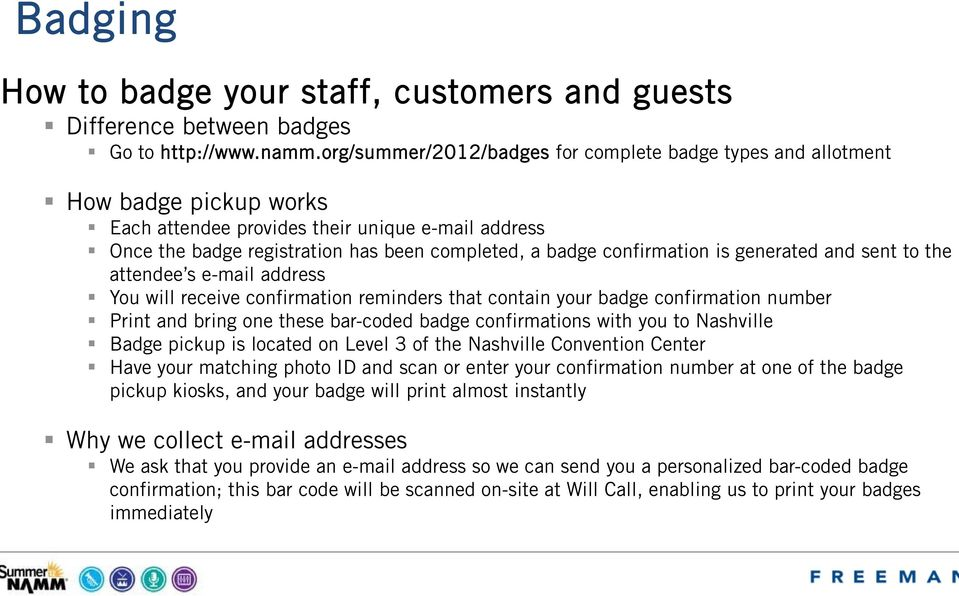 confirmation is generated and sent to the attendee s e-mail address You will receive confirmation reminders that contain your badge confirmation number Print and bring one these bar-coded badge