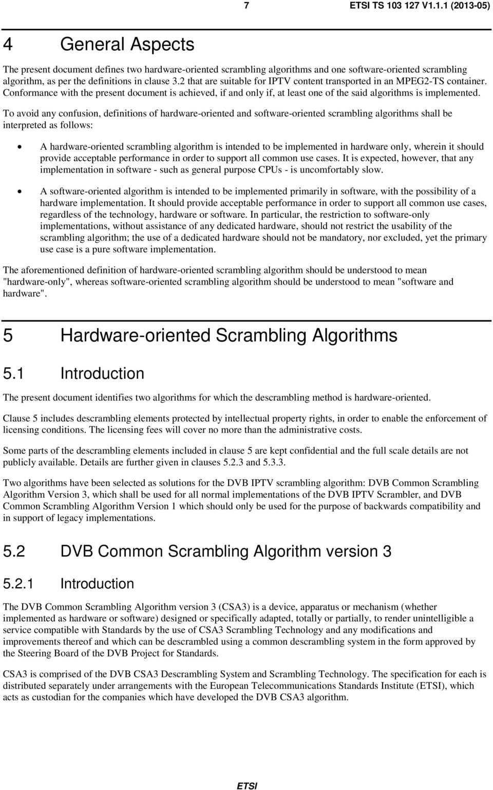 To avoid any confusion, definitions of hardware-oriented and software-oriented scrambling algorithms shall be interpreted as follows: A hardware-oriented scrambling algorithm is intended to be