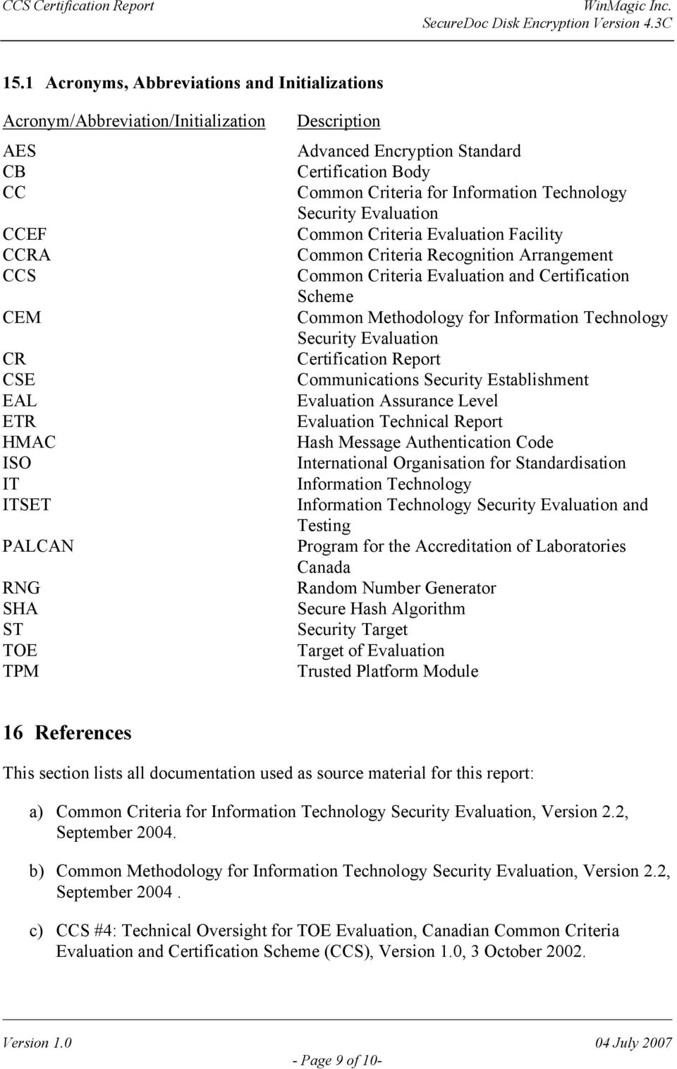 Evaluation and Certification Scheme Common Methodology for Information Technology Security Evaluation Certification Report Communications Security Establishment Evaluation Assurance Level Evaluation