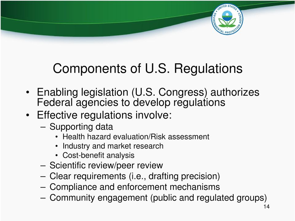 Congress) authorizes Federal agencies to develop regulations Effective regulations involve: Supporting