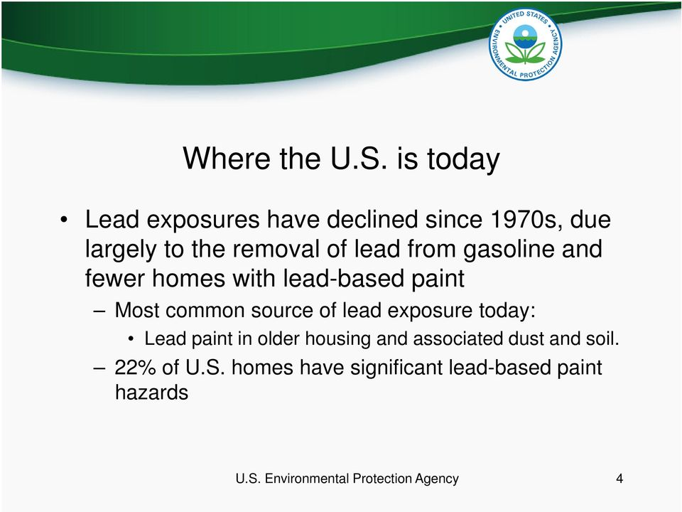 from gasoline and fewer homes with lead-based paint Most common source of lead exposure