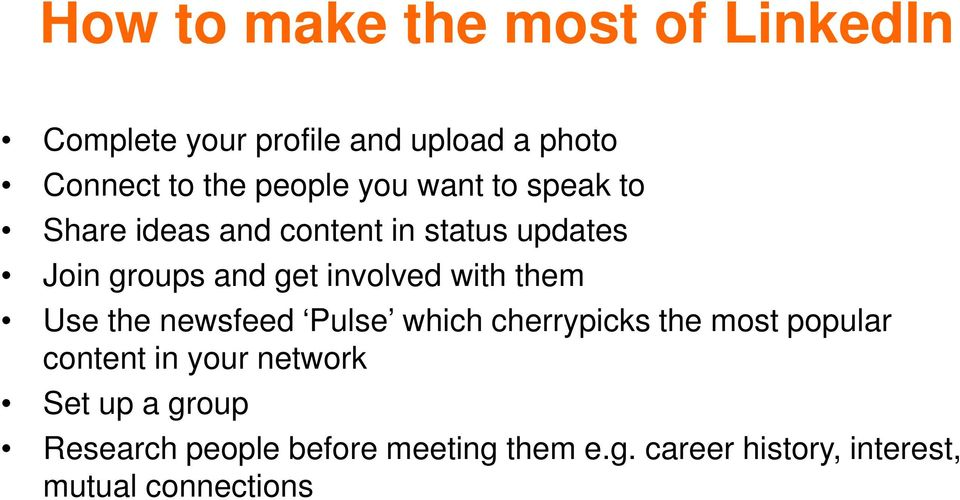 involved with them Use the newsfeed Pulse which cherrypicks the most popular content in your