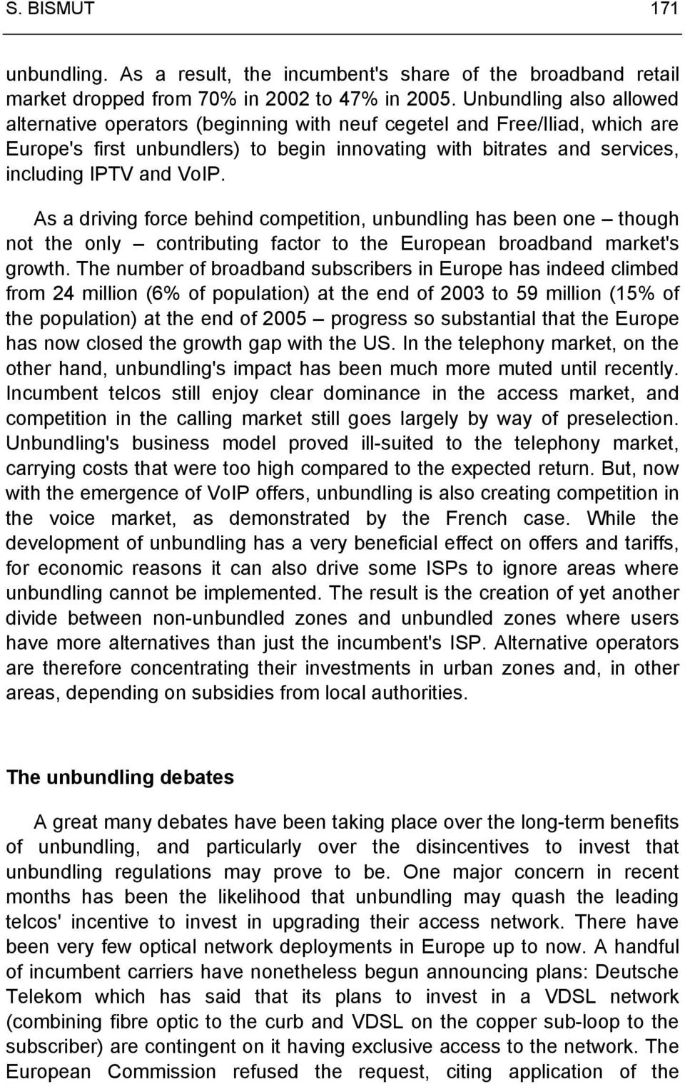As a driving force behind competition, unbundling has been one though not the only contributing factor to the European broadband market's growth.