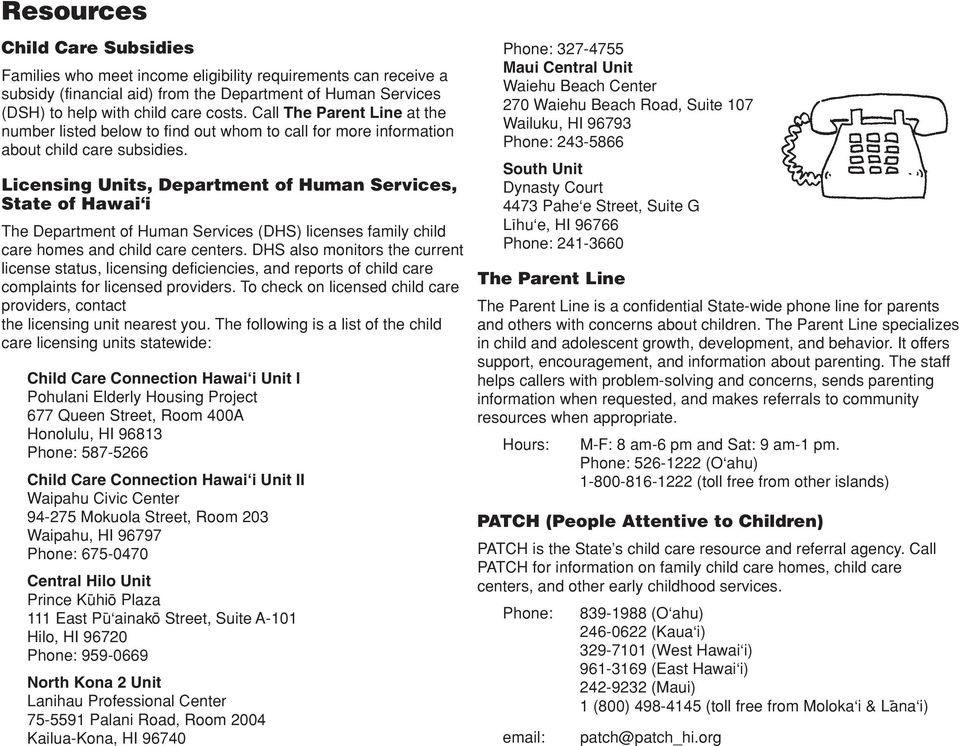 Licensing Units, Department of Human Services, State of Hawai i The Department of Human Services (DHS) licenses family child care homes and child care centers.