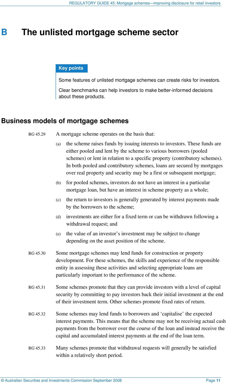 33 A mortgage scheme operates on the basis that: (d) (e) the scheme raises funds by issuing interests to investors.