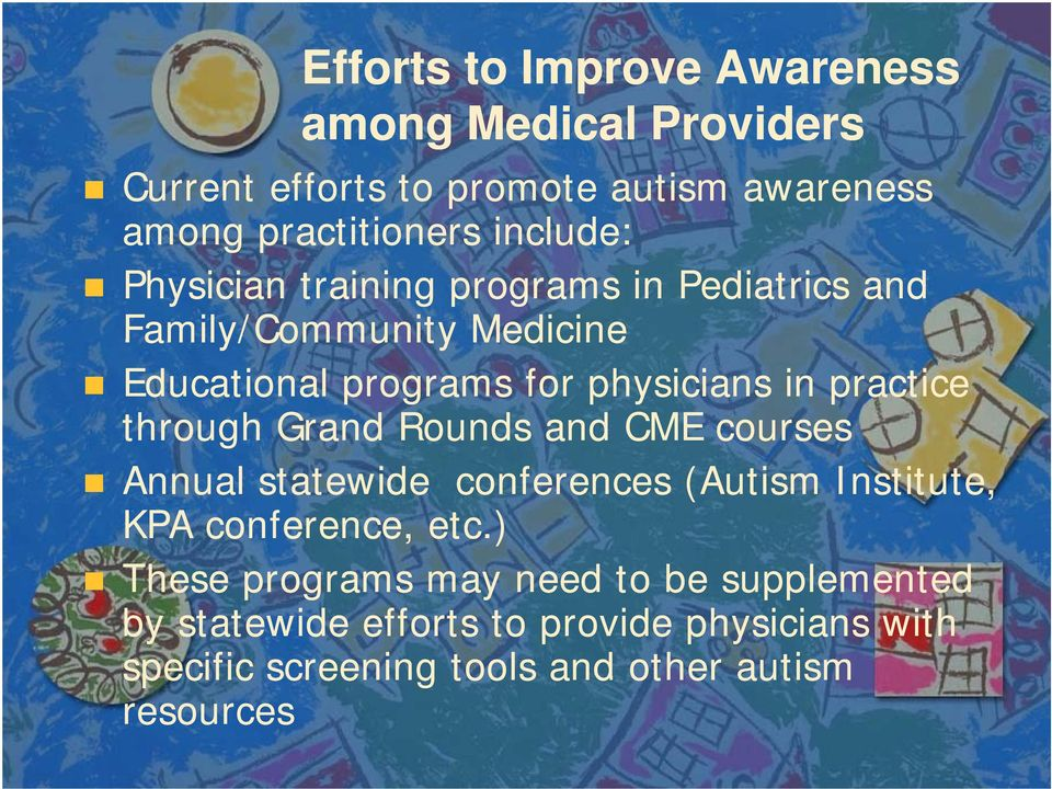 practice through Grand Rounds and CME courses Annual statewide conferences (Autism Institute, KPA conference, etc.