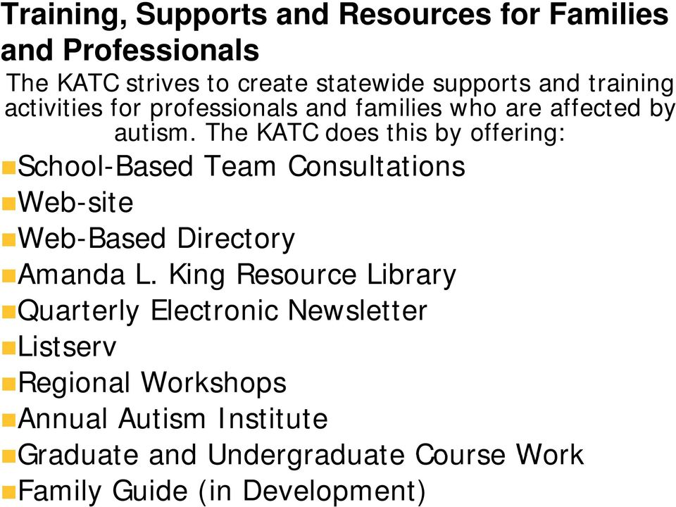 The KATC does this by offering: School-Based Team Consultations Web-site Web-Based Directory Amanda L.