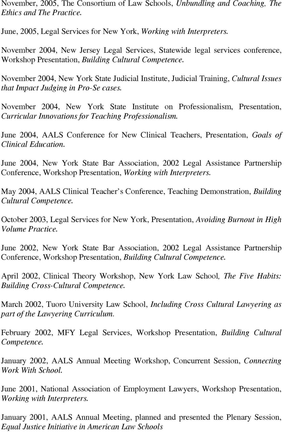 November 2004, New York State Judicial Institute, Judicial Training, Cultural Issues that Impact Judging in Pro-Se cases.