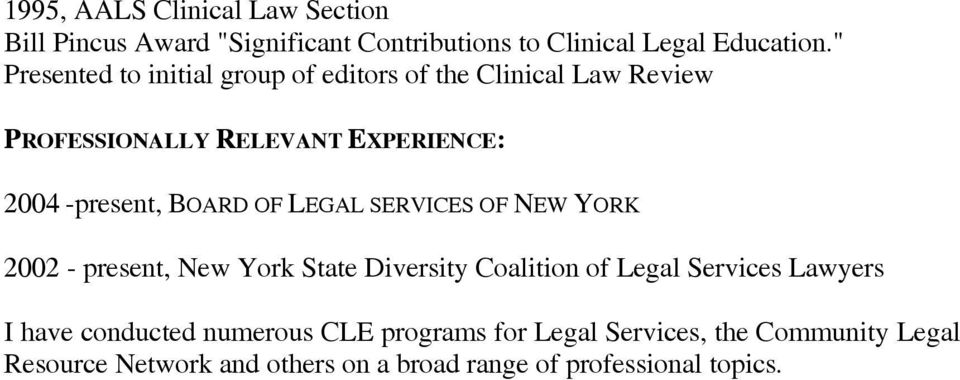BOARD OF LEGAL SERVICES OF NEW YORK 2002 - present, New York State Diversity Coalition of Legal Services Lawyers I have