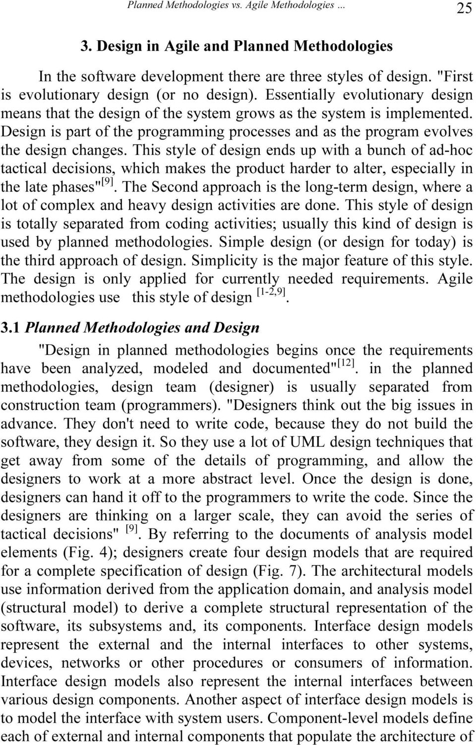 Design is part of the programming processes and as the program evolves the design changes.