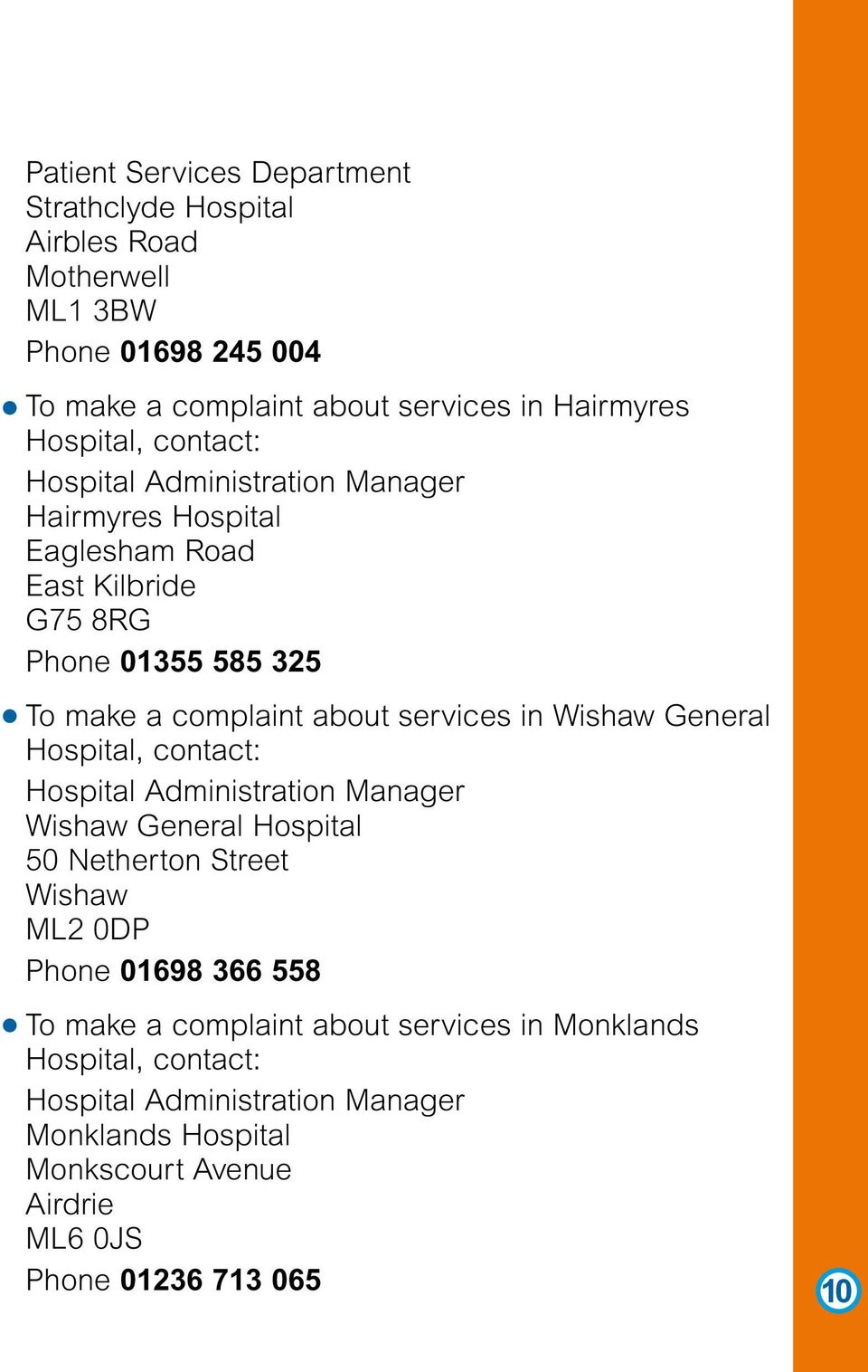 Wishaw General Hospital, contact: Hospital Administration Manager Wishaw General Hospital 50 Netherton Street Wishaw ML2 0DP Phone 01698 366 558 To make a