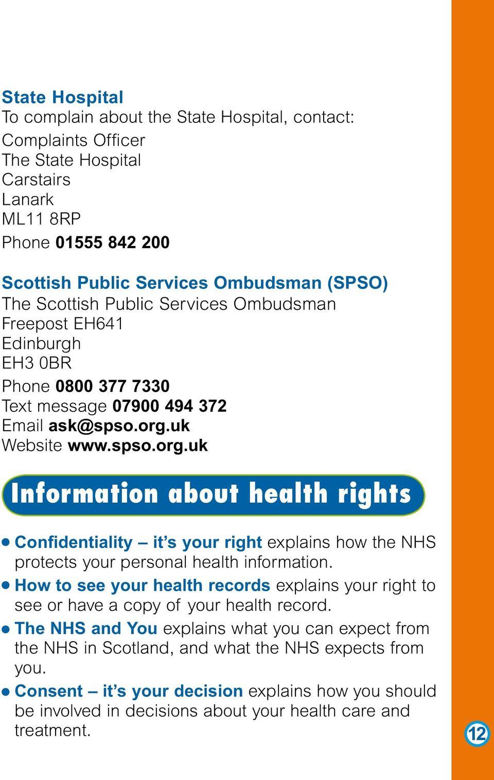 uk Website www.spso.org.uk Information about health rights Confidentiality it s your right explains how the NHS protects your personal health information.