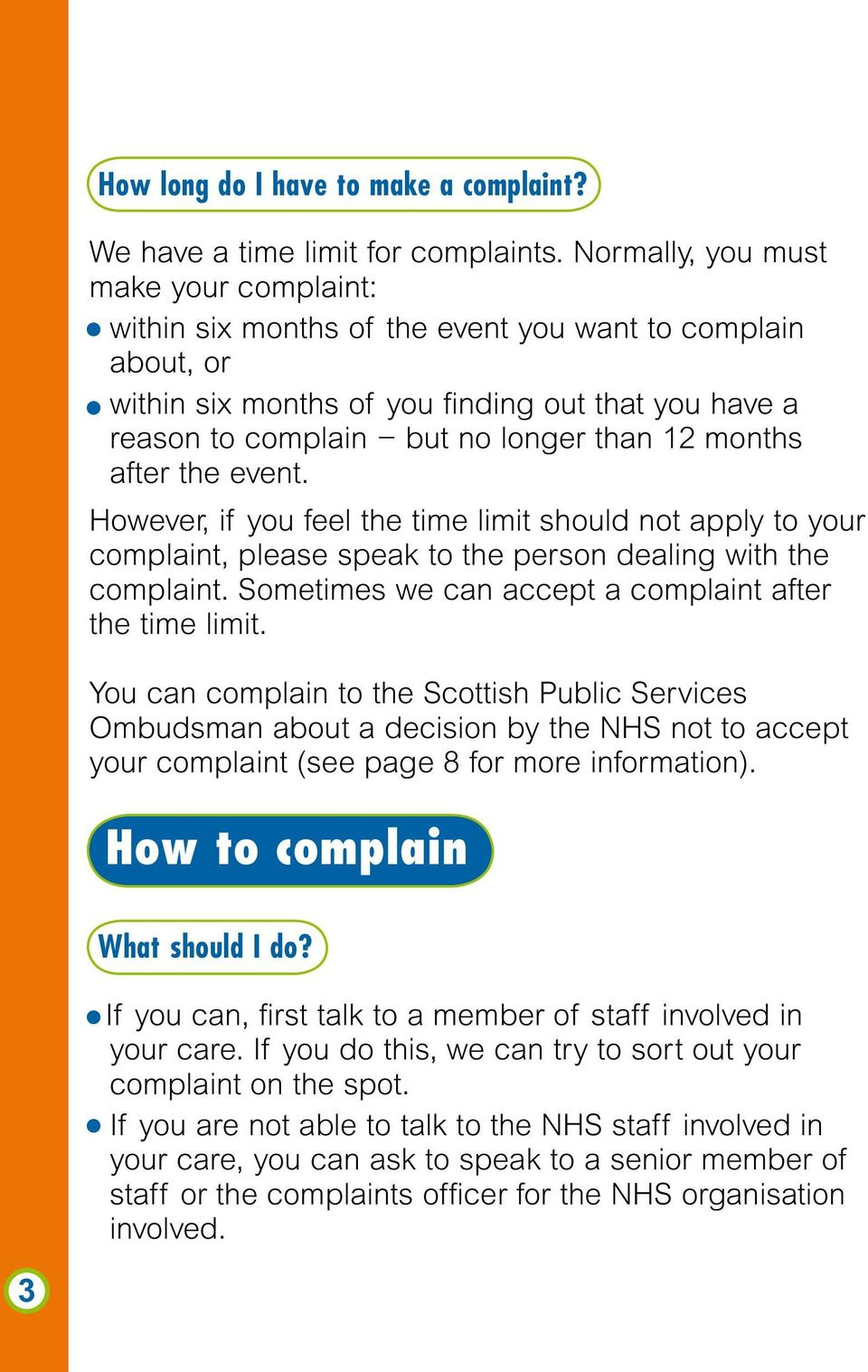 months after the event. However, if you feel the time limit should not apply to your complaint, please speak to the person dealing with the complaint.